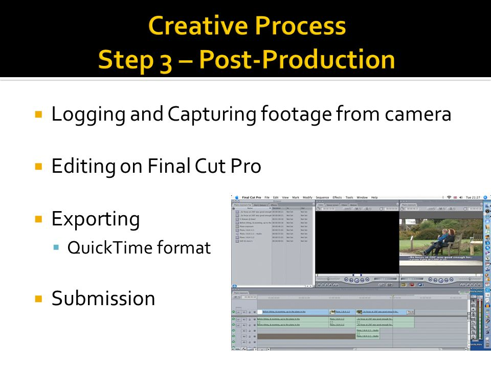 Logging and Capturing footage from camera Editing on Final Cut Pro Exporting QuickTime format Submission