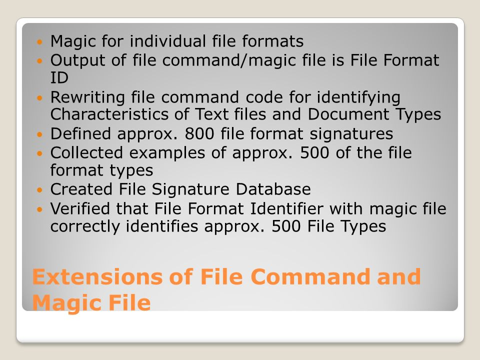 Extensions of File Command and Magic File Magic for individual file formats Output of file command/magic file is File Format ID Rewriting file command code for identifying Characteristics of Text files and Document Types Defined approx.