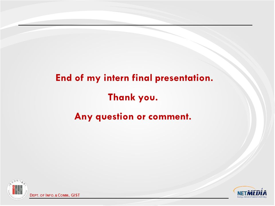 D EPT. OF I NFO. & C OMM., GIST End of my intern final presentation.