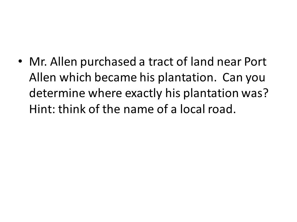 Mr. Allen purchased a tract of land near Port Allen which became his plantation.