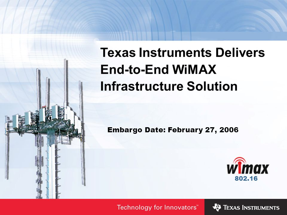 Texas Instruments Delivers End-to-End WiMAX Infrastructure Solution Embargo Date: February 27,