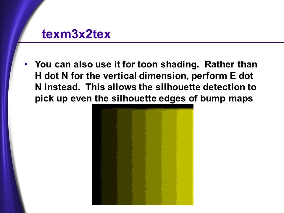 texm3x2tex You can also use it for toon shading.