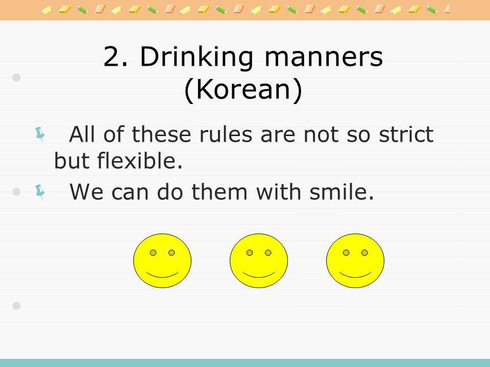 2. Drinking manners (Korean) The younger fill the elders empty cup.