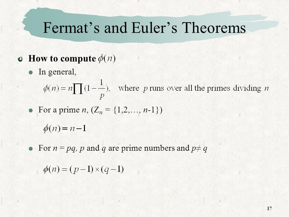 17 Fermats and Eulers Theorems How to compute In general, For a prime n, (Z n = {1,2,…, n-1}) For n = pq, p and q are prime numbers and p q
