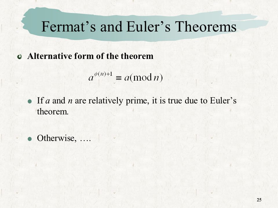25 Fermats and Eulers Theorems Alternative form of the theorem If a and n are relatively prime, it is true due to Eulers theorem.
