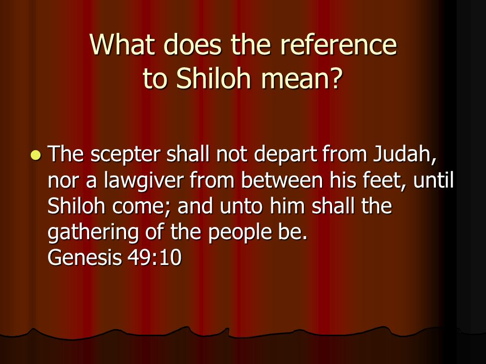 What does the reference to Shiloh mean.