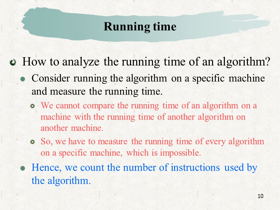 10 Running time How to analyze the running time of an algorithm.