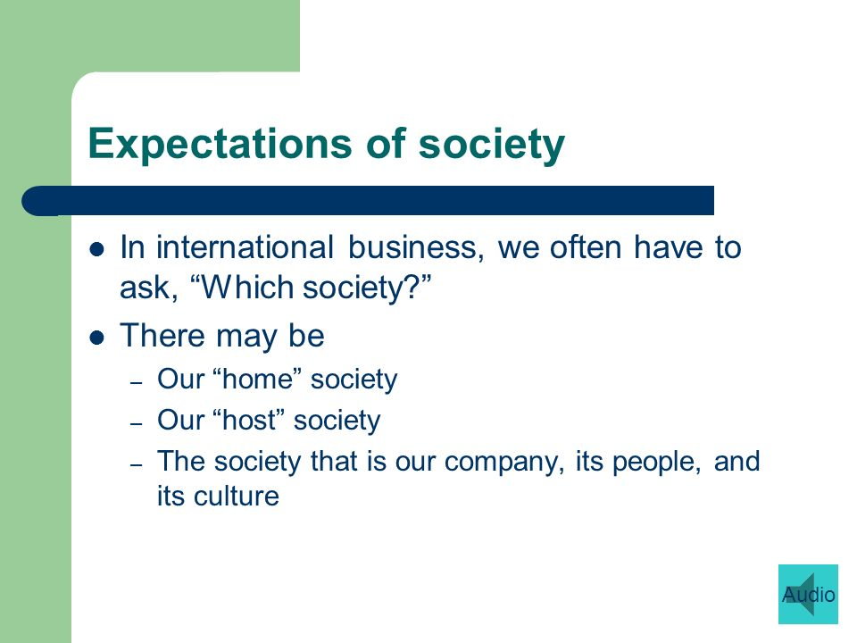 Expectations of society In international business, we often have to ask, Which society.