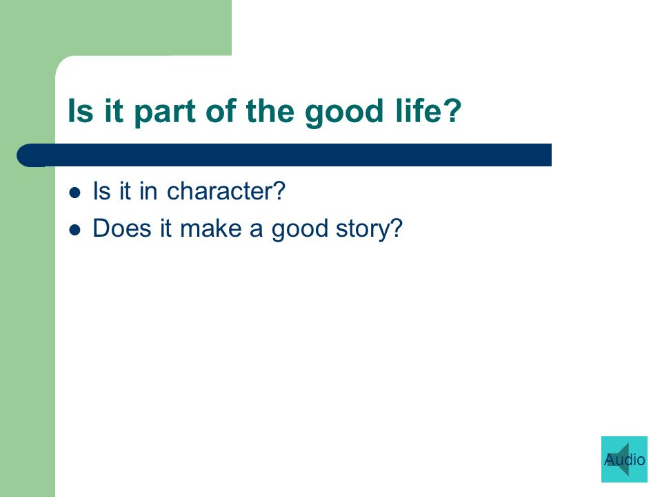 Is it part of the good life Is it in character Does it make a good story Audio