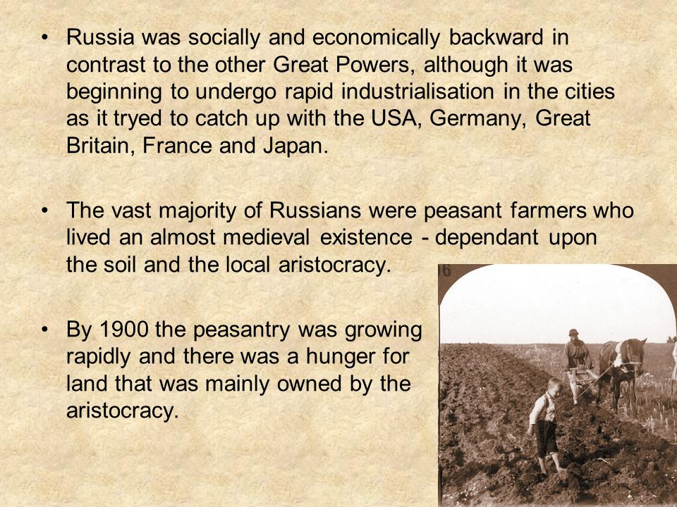 Russia was socially and economically backward in contrast to the other Great Powers, although it was beginning to undergo rapid industrialisation in the cities as it tryed to catch up with the USA, Germany, Great Britain, France and Japan.