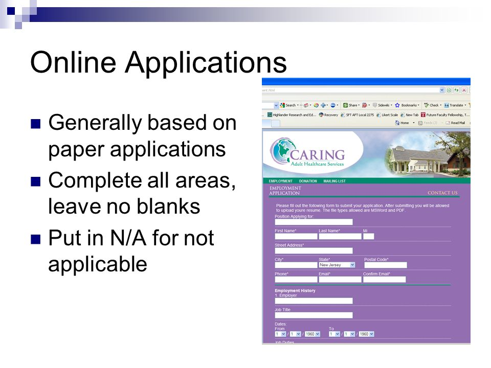 Online Applications Generally based on paper applications Complete all areas, leave no blanks Put in N/A for not applicable