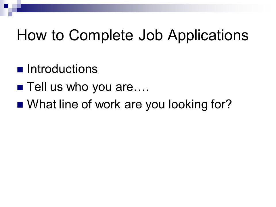 How to Complete Job Applications Introductions Tell us who you are….