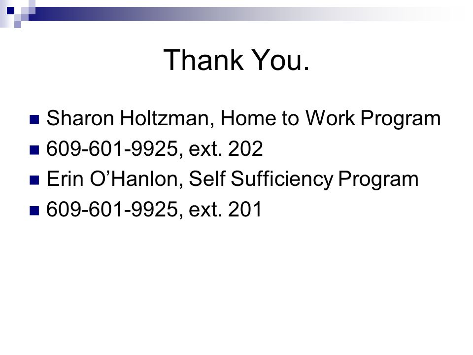 Thank You. Sharon Holtzman, Home to Work Program 609-601-9925, ext.