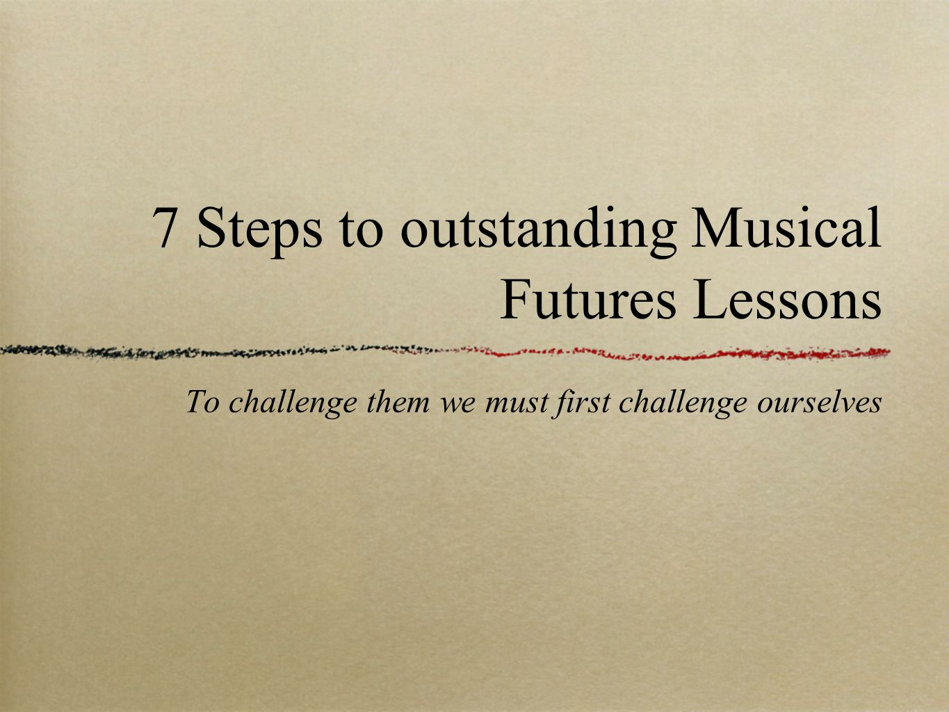 7 Steps to outstanding Musical Futures Lessons To challenge them we must first challenge ourselves