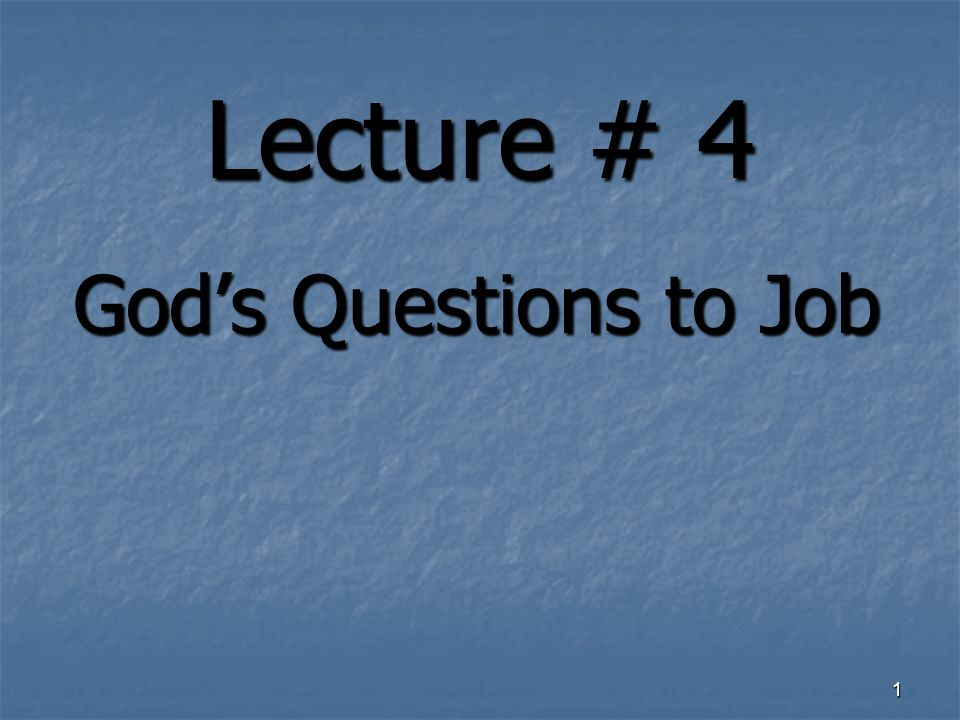 Lecture # 4 Gods Questions to Job 1
