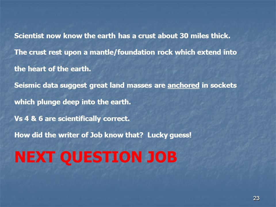 23 Scientist now know the earth has a crust about 30 miles thick.