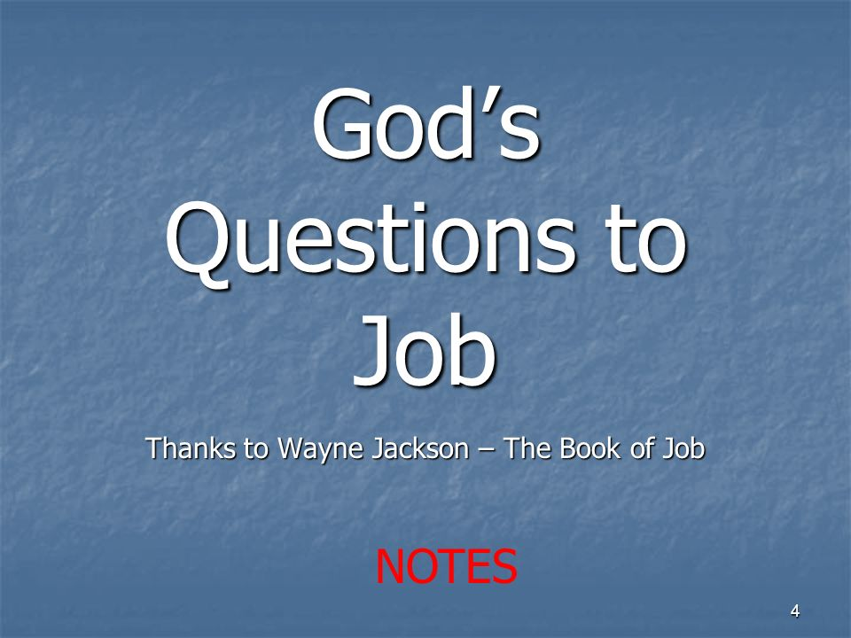 Gods Questions to Job Thanks to Wayne Jackson – The Book of Job 4 NOTES