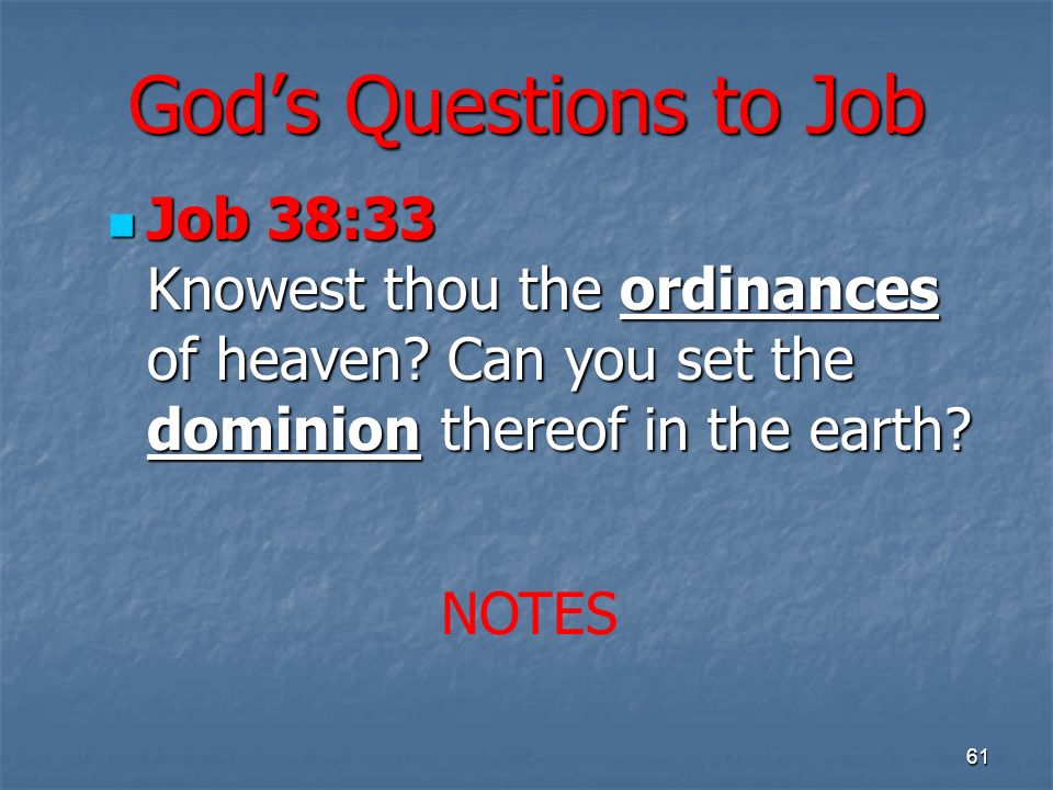 Gods Questions to Job Job 38:33 Knowest thou the ordinances of heaven.