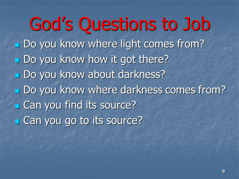 Gods Questions to Job Do you know where light comes from.
