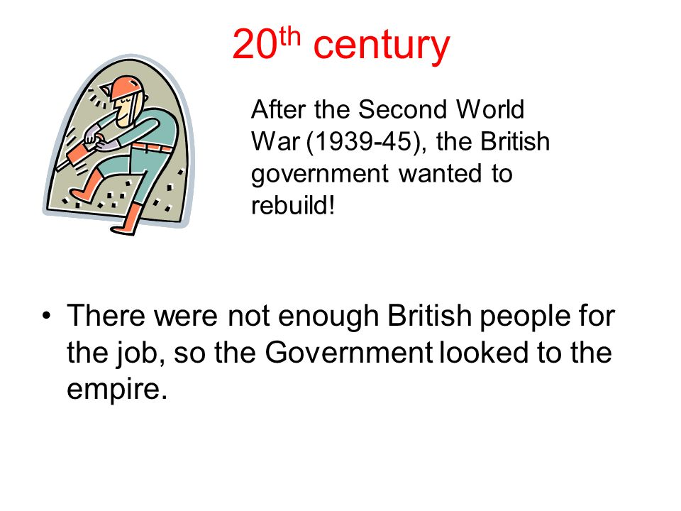 20 th century After the Second World War (1939-45), the British government wanted to rebuild.