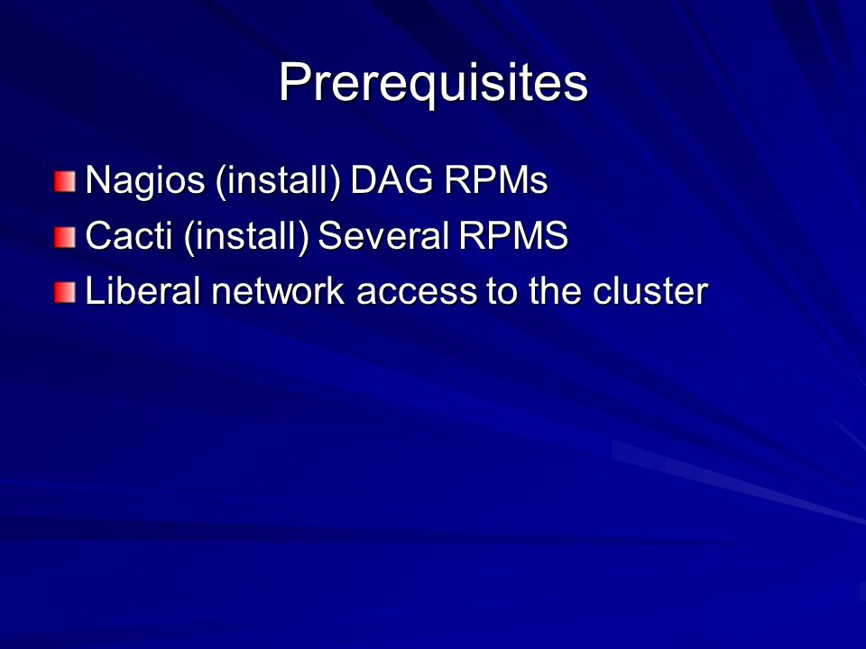 Prerequisites Nagios (install) DAG RPMs Cacti (install) Several RPMS Liberal network access to the cluster