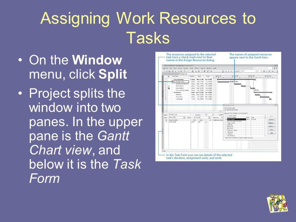 Assigning Work Resources to Tasks On the Window menu, click Split Project splits the window into two panes.