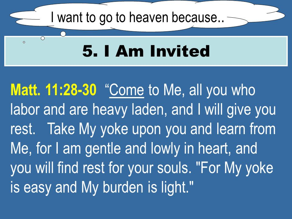 5. I Am Invited I want to go to heaven because.. Matt.