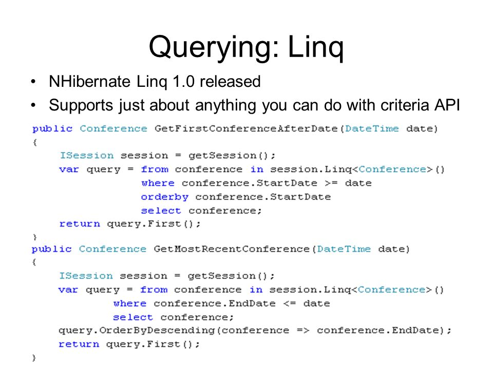 Querying: Linq NHibernate Linq 1.0 released Supports just about anything you can do with criteria API
