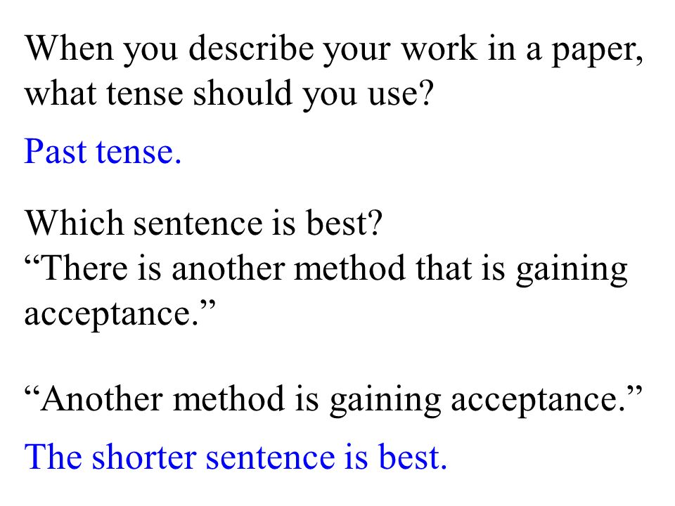 When you describe your work in a paper, what tense should you use.