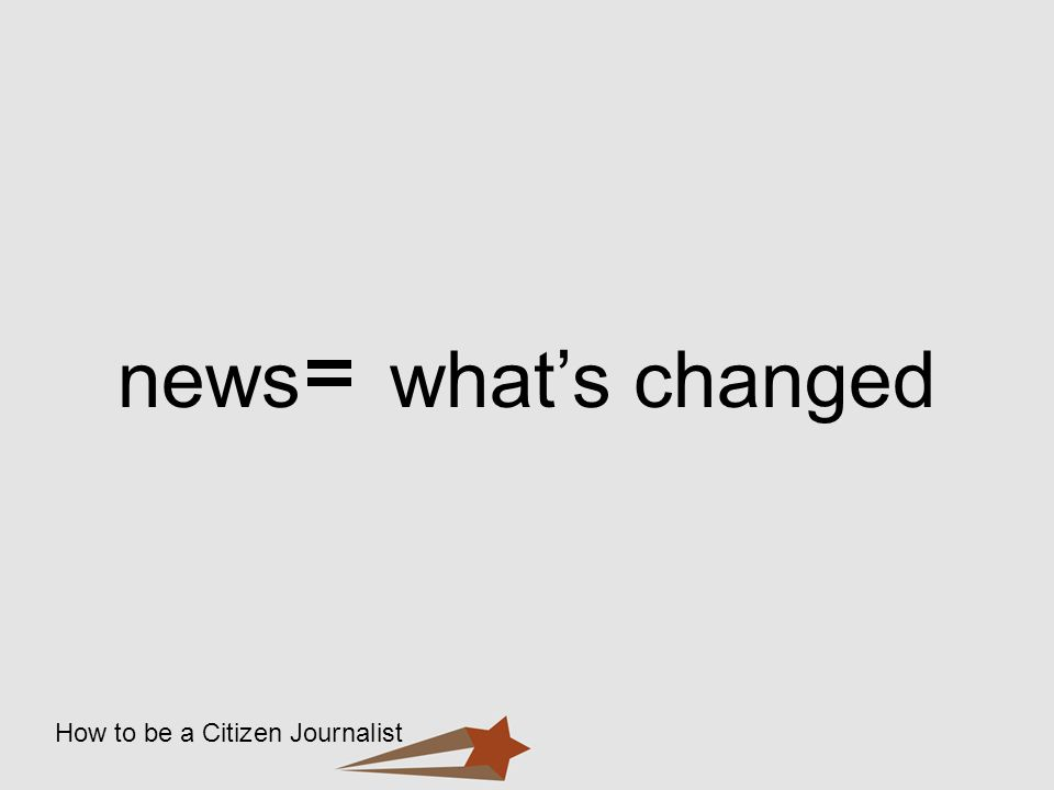 How to be a Citizen Journalist news whats changed