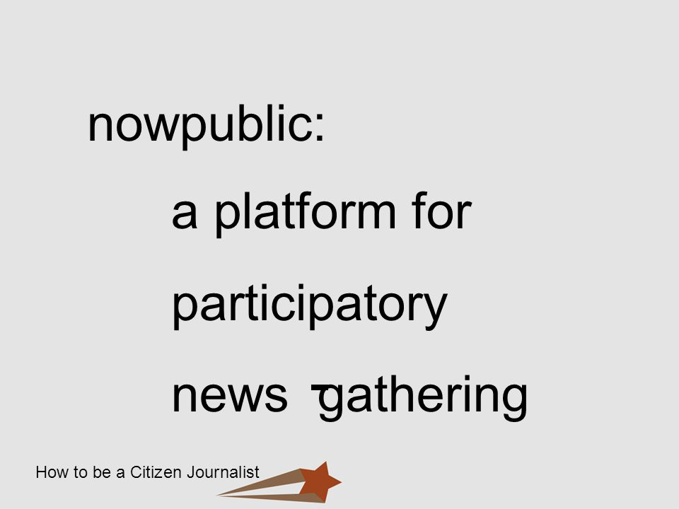 nowpublic: a platform for participatory news gathering