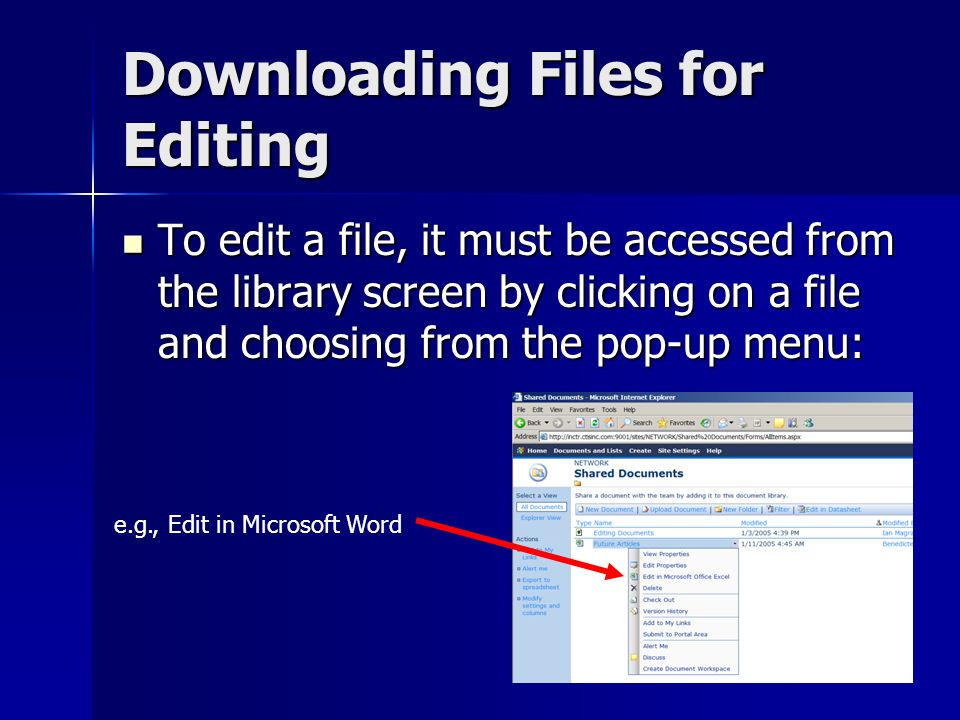 Downloading Files for Editing To edit a file, it must be accessed from the library screen by clicking on a file and choosing from the pop-up menu: To edit a file, it must be accessed from the library screen by clicking on a file and choosing from the pop-up menu: e.g., Edit in Microsoft Word
