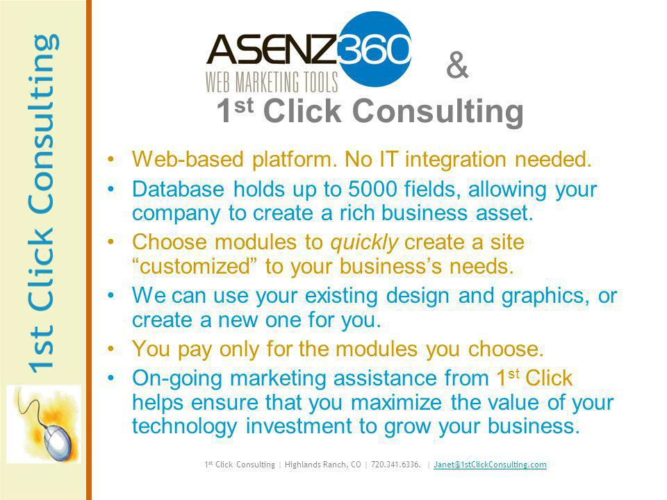 & 1 st Click Consulting Web-based platform. No IT integration needed.