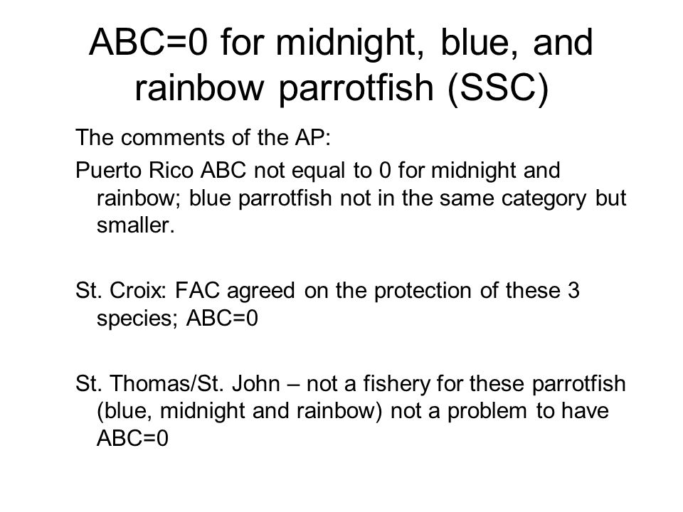 ABC=0 for midnight, blue, and rainbow parrotfish (SSC) The comments of the AP: Puerto Rico ABC not equal to 0 for midnight and rainbow; blue parrotfish not in the same category but smaller.