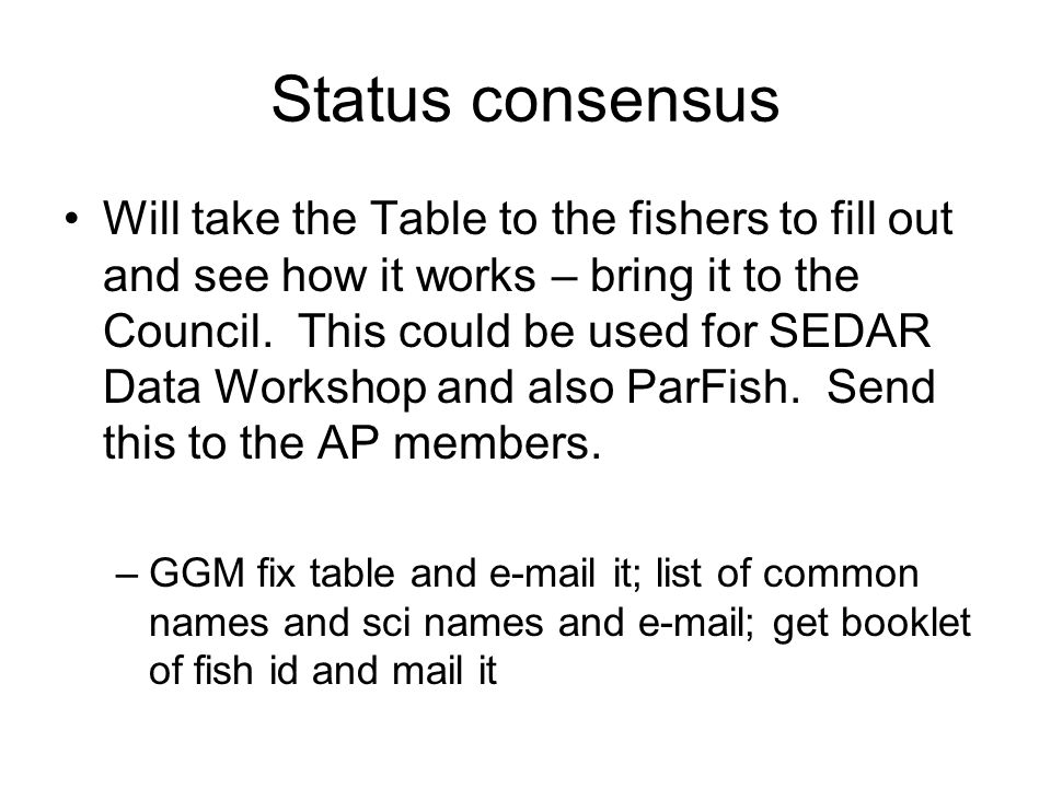 Status consensus Will take the Table to the fishers to fill out and see how it works – bring it to the Council.