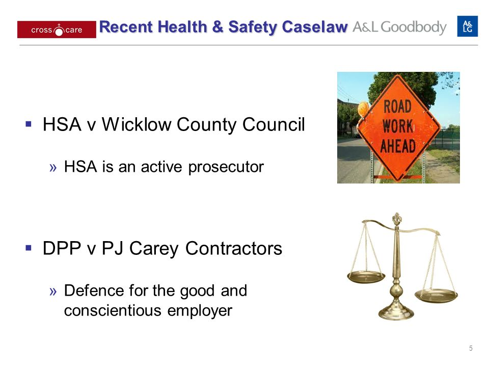 5 HSA v Wicklow County Council HSA is an active prosecutor DPP v PJ Carey Contractors Defence for the good and conscientious employer Recent Health & Safety Caselaw Recent Health & Safety Caselaw