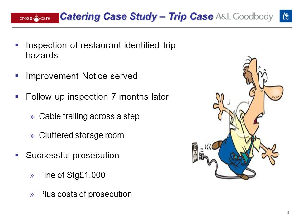 8 Inspection of restaurant identified trip hazards Improvement Notice served Follow up inspection 7 months later Cable trailing across a step Cluttered storage room Successful prosecution Fine of Stg£1,000 Plus costs of prosecution Catering Case Study – Trip Case Catering Case Study – Trip Case