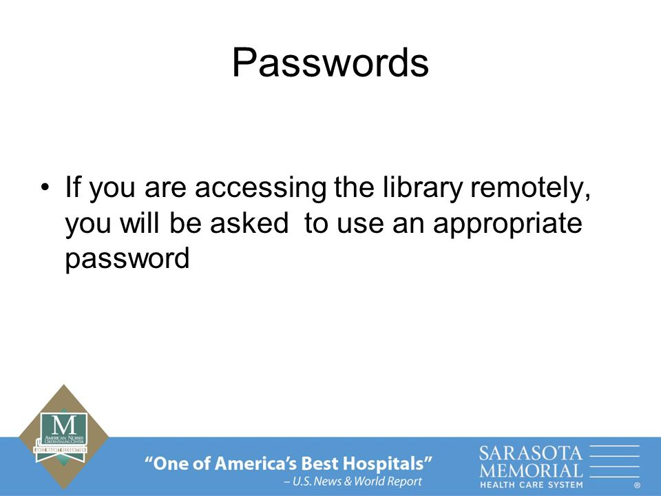 Passwords If you are accessing the library remotely, you will be asked to use an appropriate password