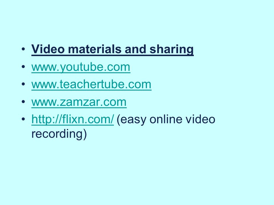 Video materials and sharing www.youtube.com www.teachertube.com www.zamzar.com http://flixn.com/ (easy online video recording)http://flixn.com/
