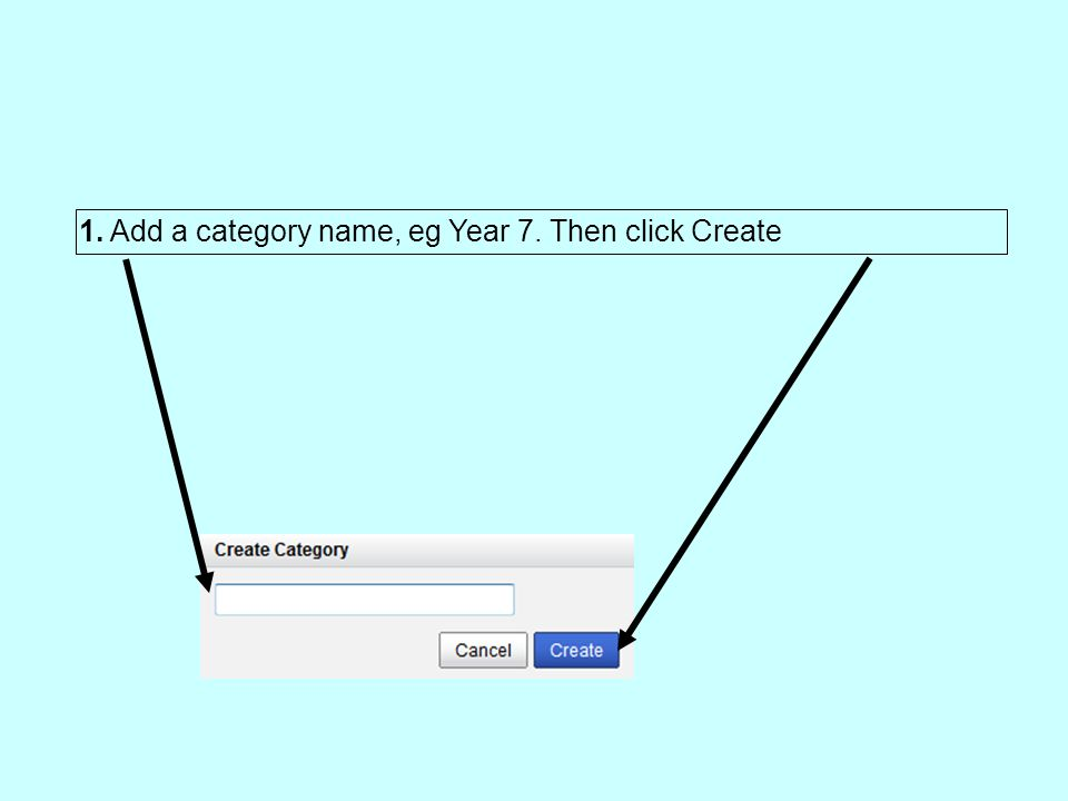 1. Add a category name, eg Year 7. Then click Create