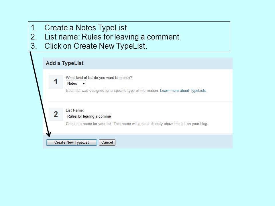 1.Create a Notes TypeList. 2.List name: Rules for leaving a comment 3.Click on Create New TypeList.