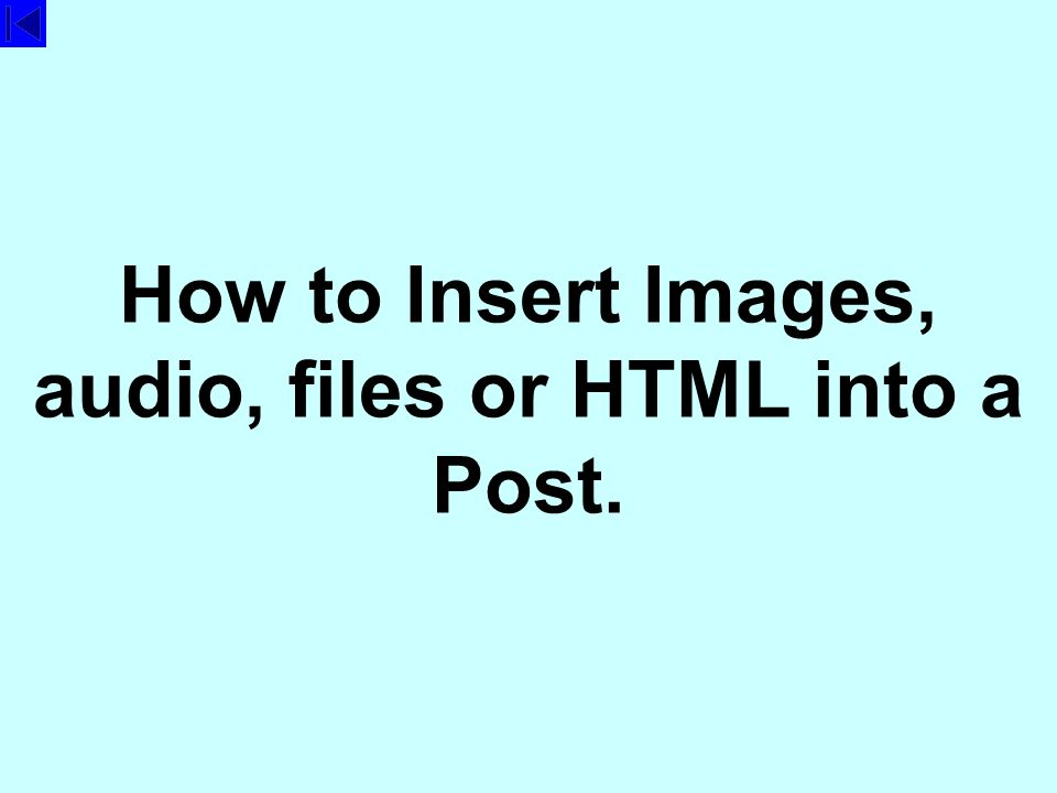 How to Insert Images, audio, files or HTML into a Post.