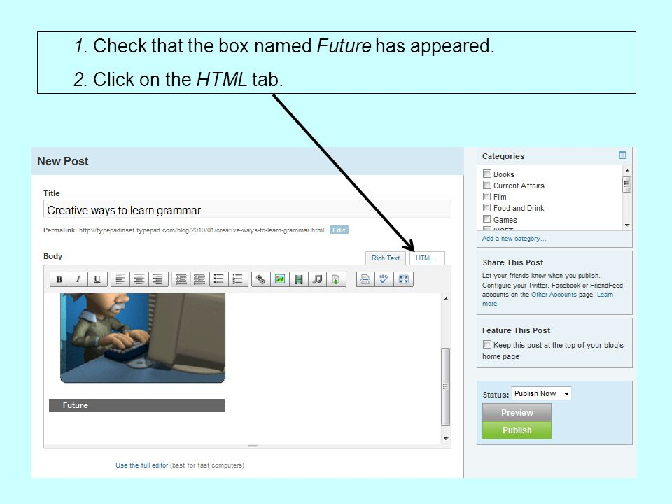 1. Check that the box named Future has appeared. 2. Click on the HTML tab.