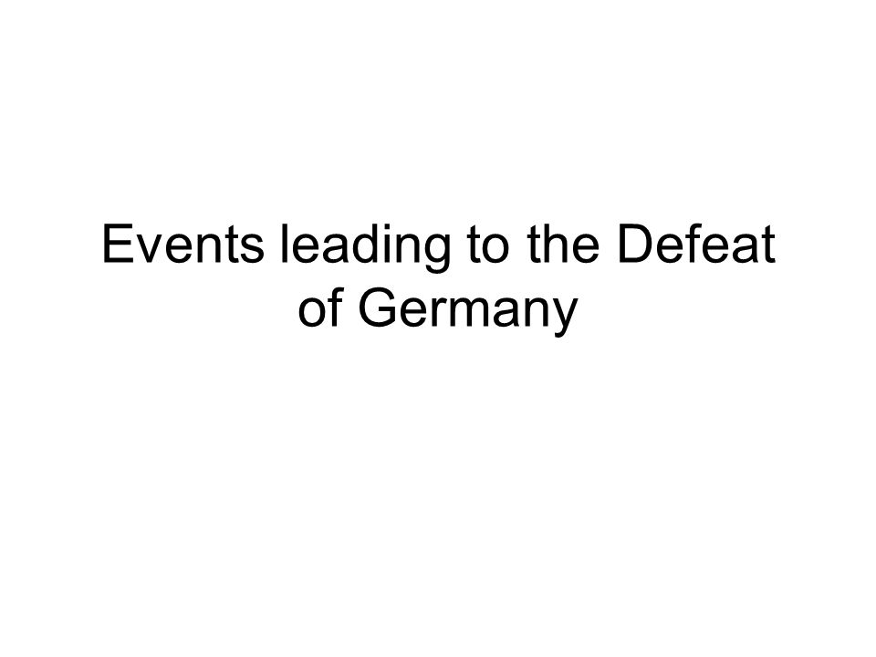 Events leading to the Defeat of Germany