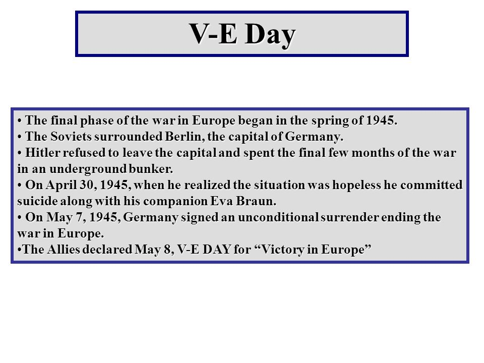 V-E Day The final phase of the war in Europe began in the spring of 1945.