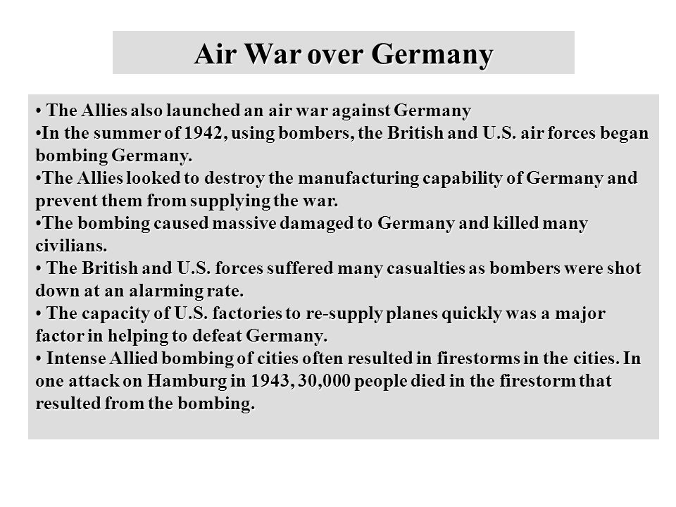 Air War over Germany The Allies also launched an air war against Germany The Allies also launched an air war against Germany In the summer of 1942, using bombers, the British and U.S.