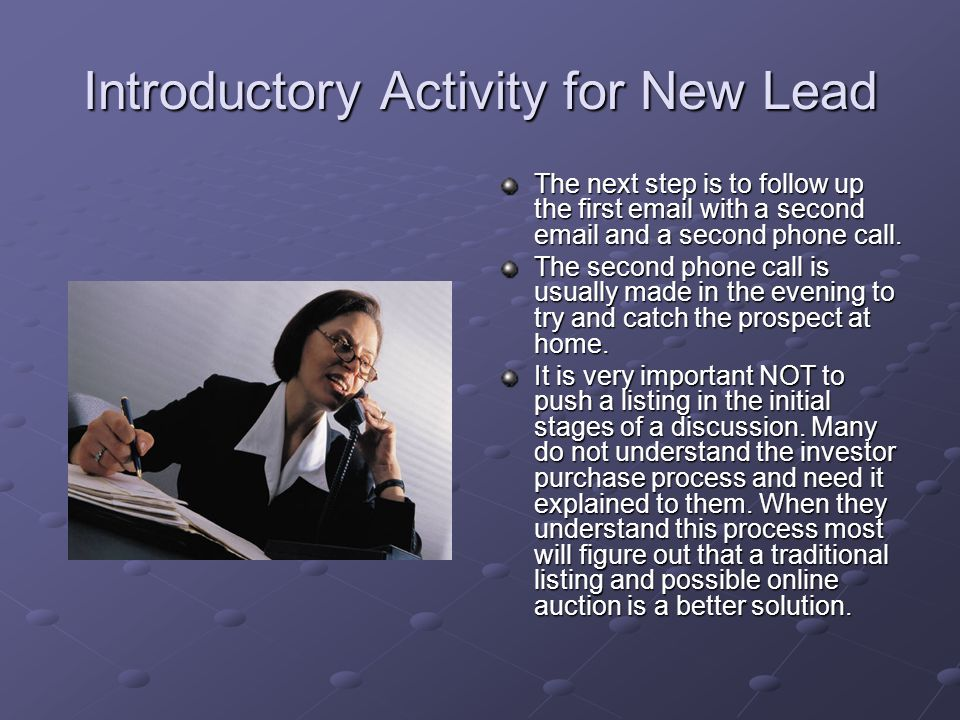 Introductory Activity for New Lead The first phone call usually results in a message left on a voice mail/machine.