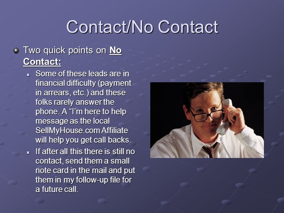 Contact/No Contact Contact Represent yourself as the SellMyHouse.com local affiliate.