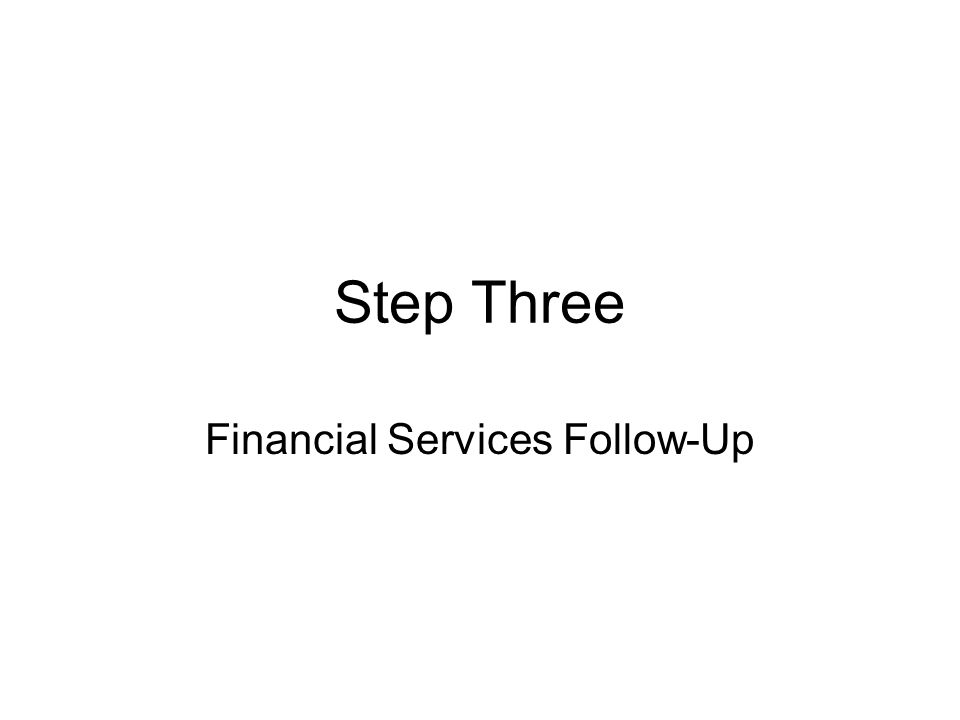 Step Three Financial Services Follow-Up