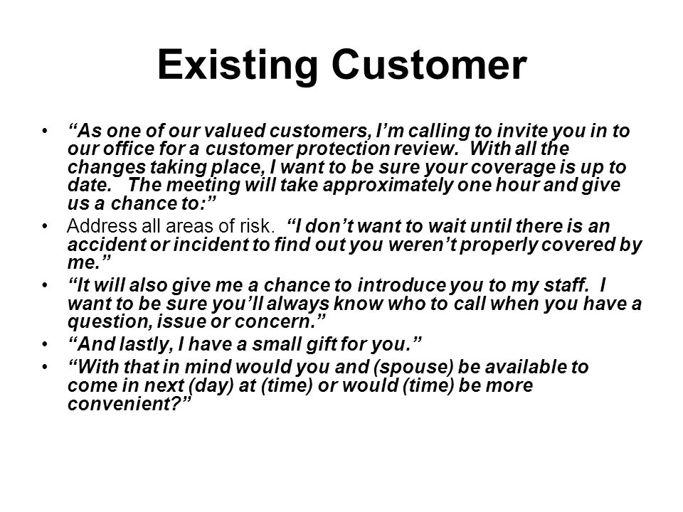 Existing Customer As one of our valued customers, Im calling to invite you in to our office for a customer protection review.